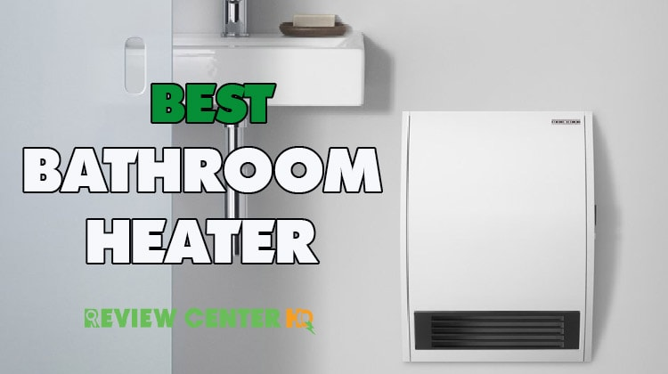 Best Bathroom Heaters – Keep your Bathroom Warm and Cozy