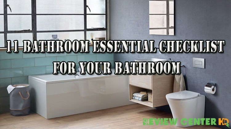 Recommended 11 Bathroom Essential Checklist For Your Bathroom