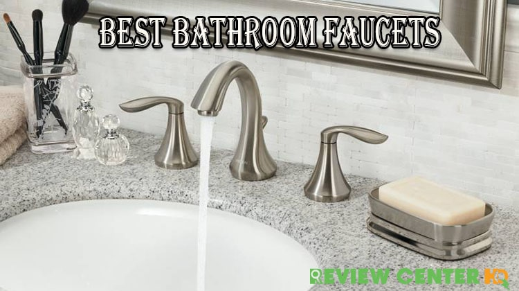 Best Bathroom Faucets in 2020 – Selections From A Pro!