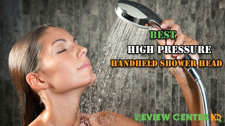 Best High Pressure Handheld Shower Head Get Luxurious Showering Experience