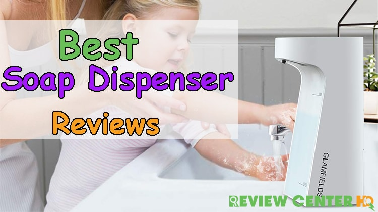 Best Soap Dispenser – Maintain Your Proper Hygiene