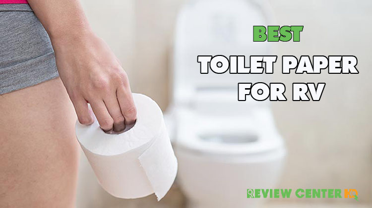 Best Toilet Paper For RV – Safe Toilet Paper You Can Buy