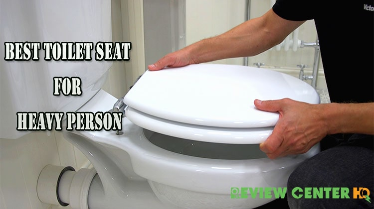 Best Toilet Seat For Heavy Person – Tested & Reviewed [2020]